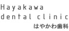 Hayakawa dental clinic